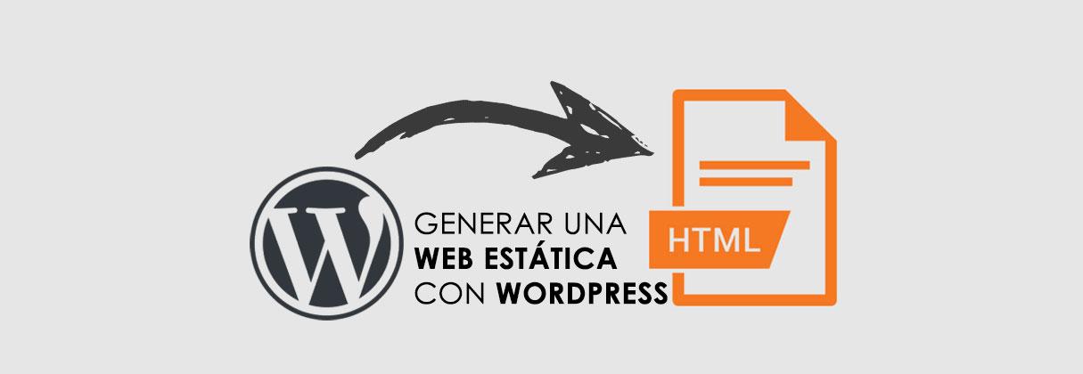 Cómo generar una Web estática con WordPress
