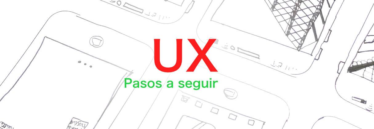 UX: Pasos a seguir para mejorar la experiencia de usuario